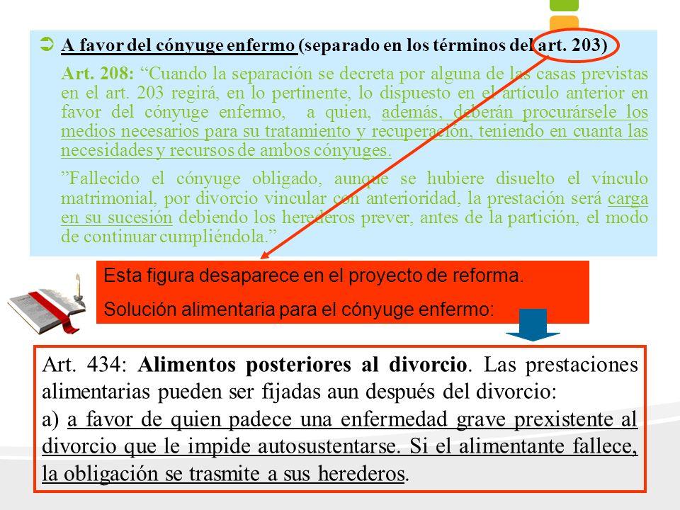 ÜA favor del cónyuge enfermo (separado en los términos del art. 203) Art. 208: Cuando la separación se decreta por alguna de las casas previstas en el