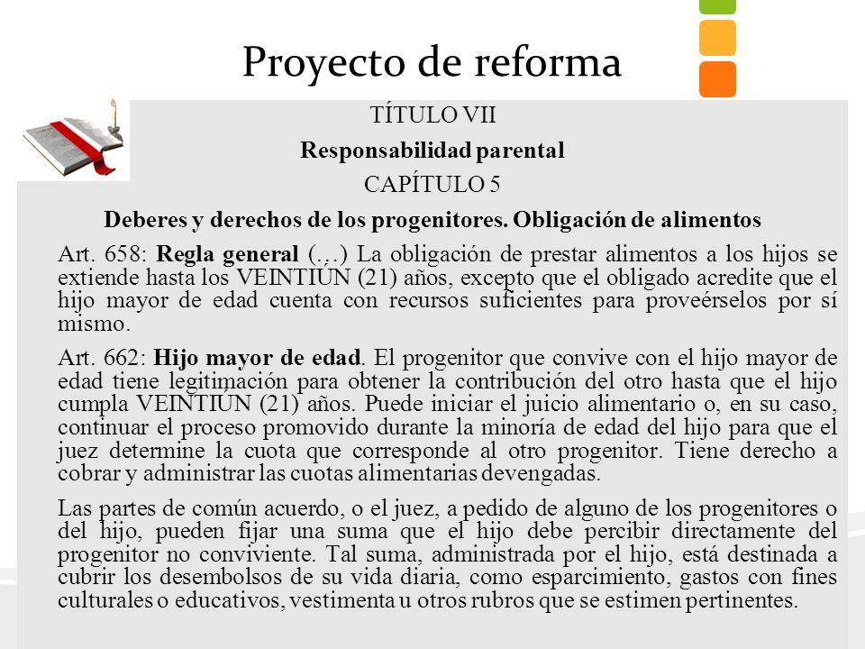 Proyecto de reforma TÍTULO VII Responsabilidad parental CAPÍTULO 5 Deberes y derechos de los progenitores. Obligación de alimentos Art. 658: Regla gen