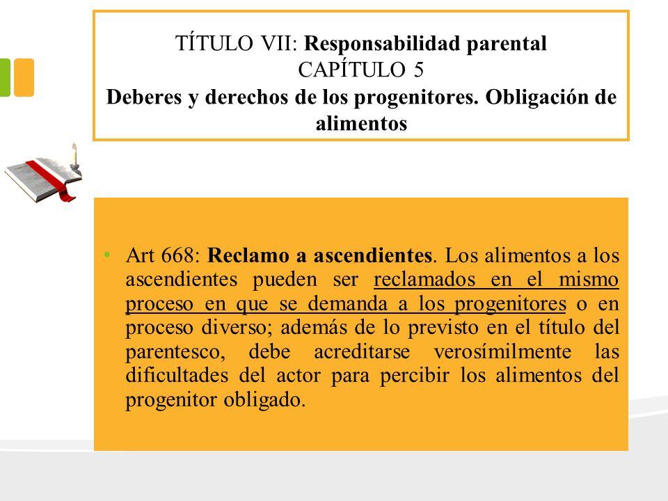 TÍTULO VII: Responsabilidad parental CAPÍTULO 5 Deberes y derechos de los progenitores. Obligación de alimentos Art 668: Reclamo a ascendientes. Los a