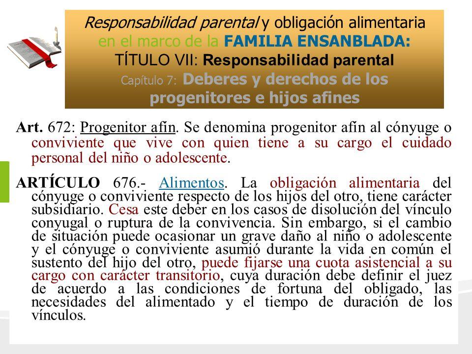 Art. 672: Progenitor afín. Se denomina progenitor afín al cónyuge o conviviente que vive con quien tiene a su cargo el cuidado personal del niño o ado