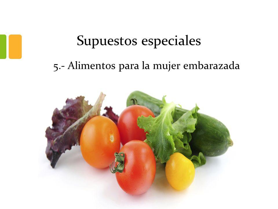 Supuestos especiales 5.- Alimentos para la mujer embarazada