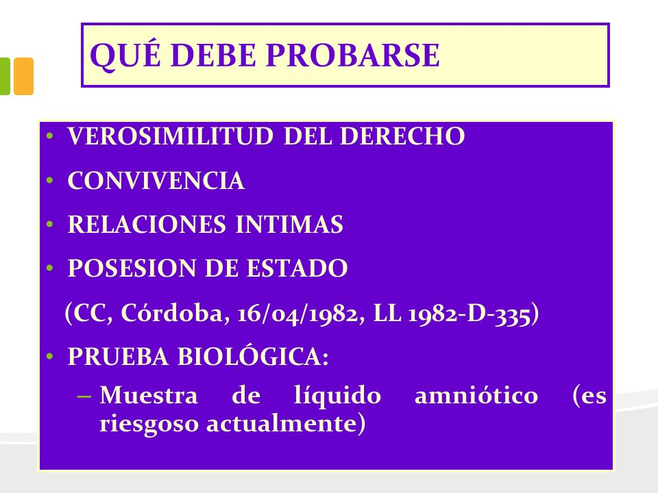 QUÉ DEBE PROBARSE VEROSIMILITUD DEL DERECHO CONVIVENCIA RELACIONES INTIMAS POSESION DE ESTADO (CC, Córdoba, 16/04/1982, LL 1982-D-335) PRUEBA BIOLÓGIC
