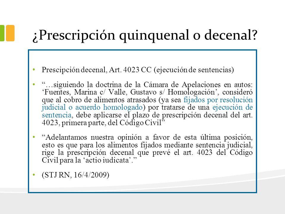 ¿Prescripción quinquenal o decenal? Prescipción decenal, Art. 4023 CC (ejecución de sentencias) …siguiendo la doctrina de la Cámara de Apelaciones en