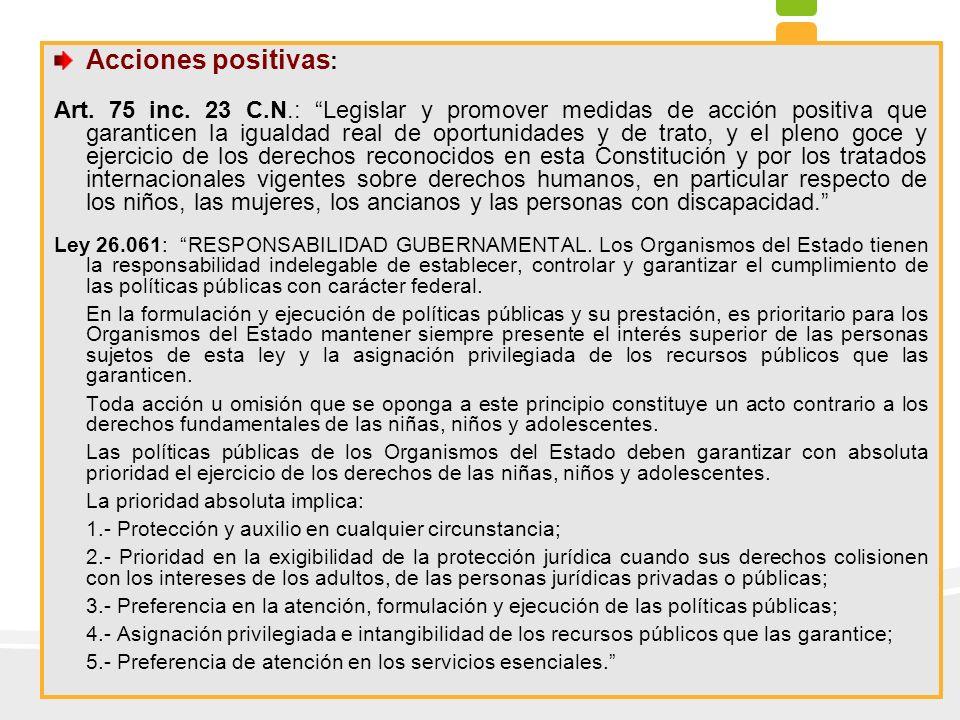 Acciones positivas : Art. 75 inc. 23 C.N.: Legislar y promover medidas de acción positiva que garanticen la igualdad real de oportunidades y de trato,