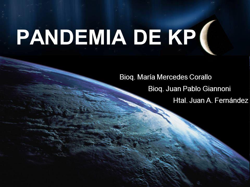 Bioq. María Mercedes Corallo Bioq. Juan Pablo Giannoni Htal. Juan A. Fernández PANDEMIA DE KP