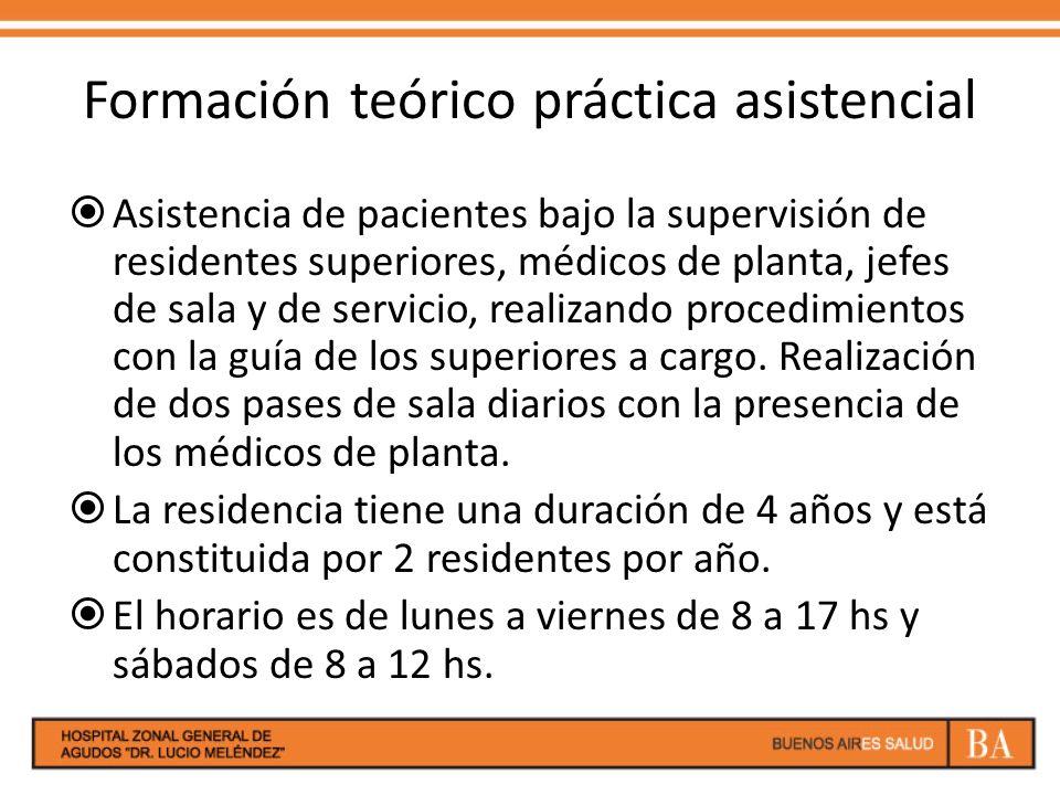 Formación teórico práctica asistencial Asistencia de pacientes bajo la supervisión de residentes superiores, médicos de planta, jefes de sala y de ser