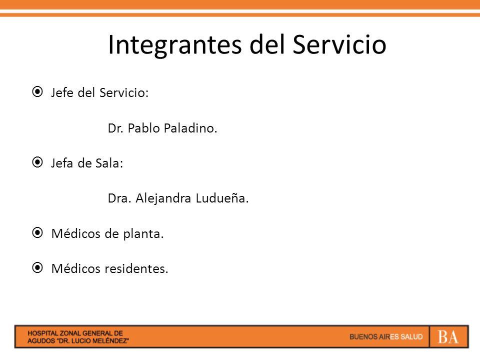 Integrantes del Servicio Jefe del Servicio: Dr. Pablo Paladino. Jefa de Sala: Dra. Alejandra Ludueña. Médicos de planta. Médicos residentes.