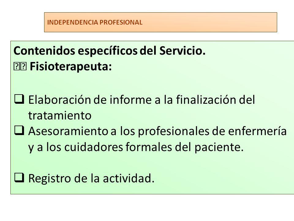 INDEPENDENCIA PROFESIONAL Contenidos específicos del Servicio. Fisioterapeuta: Elaboración de informe a la finalización del tratamiento Asesoramiento