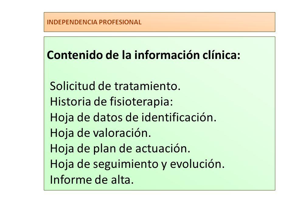 INDEPENDENCIA PROFESIONAL Contenido de la información clínica: Solicitud de tratamiento. Historia de fisioterapia: Hoja de datos de identificación. Ho