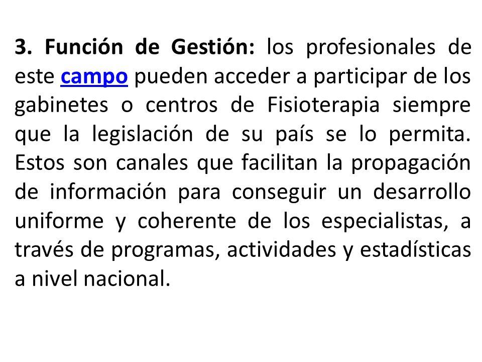 3. Función de Gestión: los profesionales de este campo pueden acceder a participar de los gabinetes o centros de Fisioterapia siempre que la legislaci