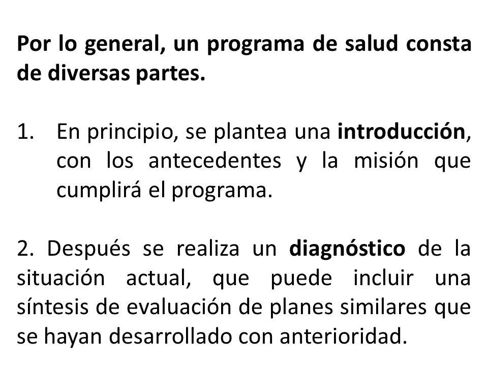 Por lo general, un programa de salud consta de diversas partes. 1.En principio, se plantea una introducción, con los antecedentes y la misión que cump
