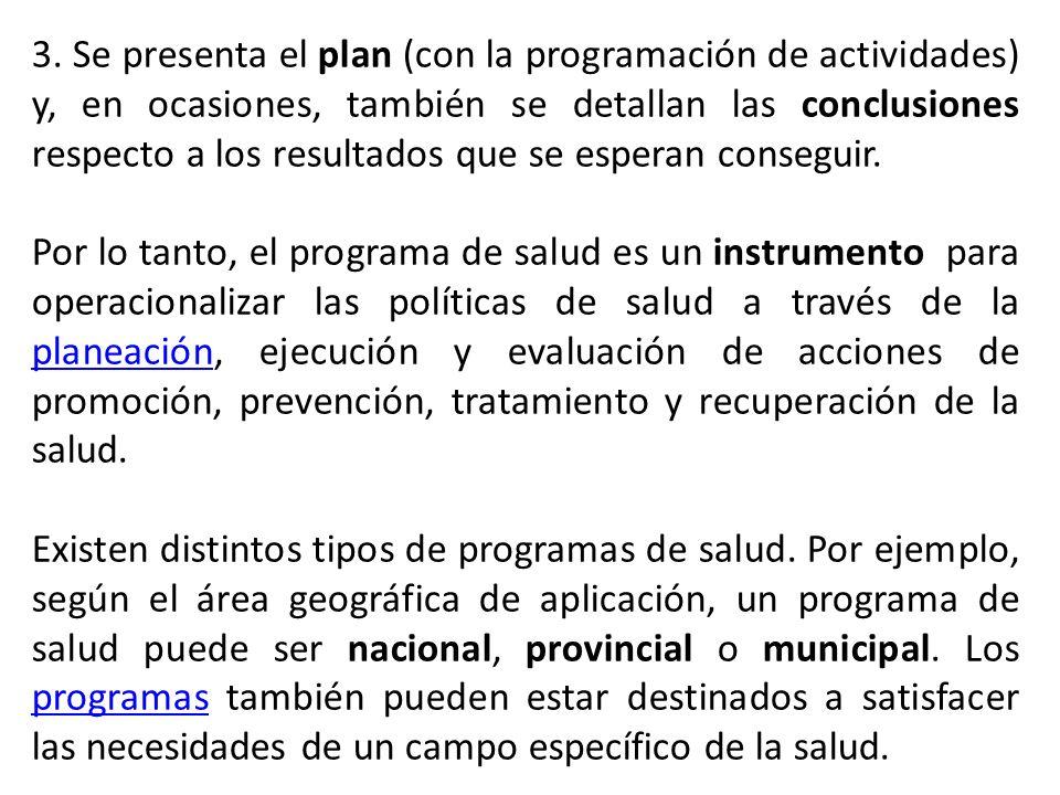 3. Se presenta el plan (con la programación de actividades) y, en ocasiones, también se detallan las conclusiones respecto a los resultados que se esp