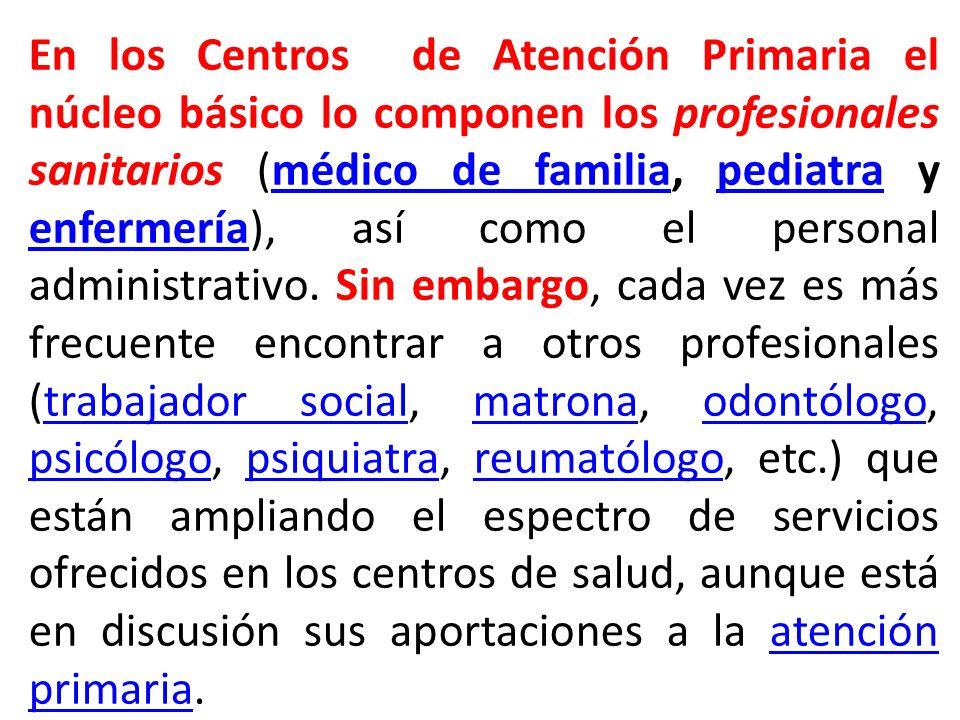 En los Centros de Atención Primaria el núcleo básico lo componen los profesionales sanitarios (médico de familia, pediatra y enfermería), así como el