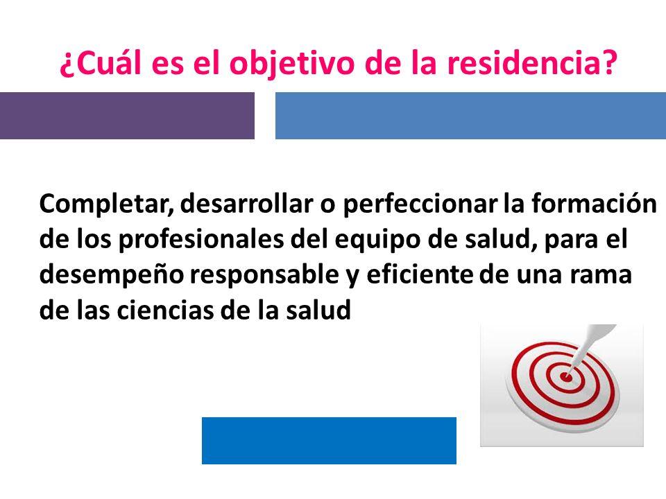 ¿Qué es la Residencia? Es un sistema de capacitación intensiva en servicio que permite: completar la formación integral del profesional desarrollando