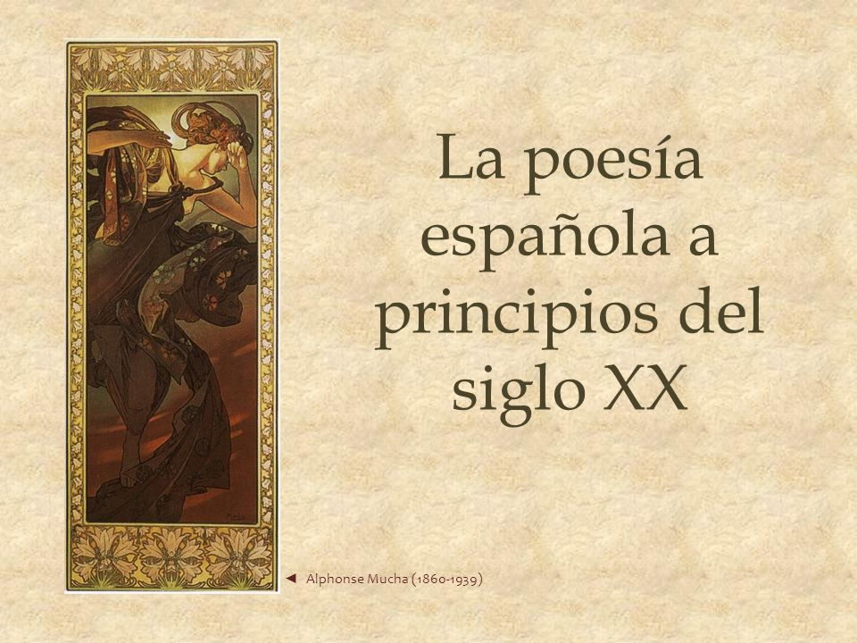 La poesía española a principios del siglo XX Alphonse Mucha (1860-1939)
