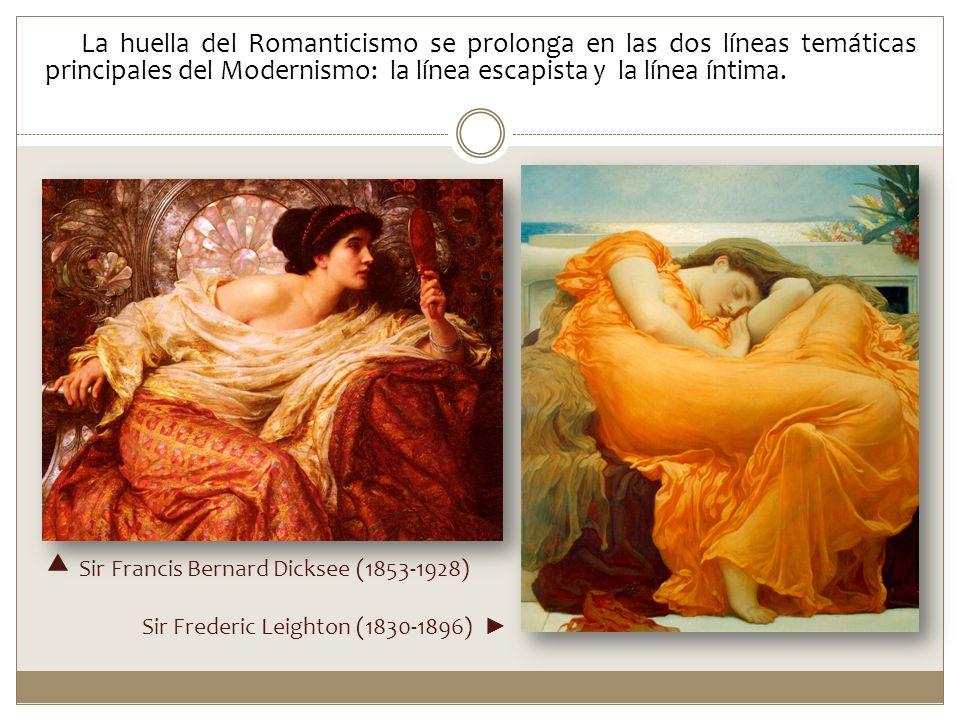 La huella del Romanticismo se prolonga en las dos líneas temáticas principales del Modernismo: la línea escapista y la línea íntima. Sir Francis Berna