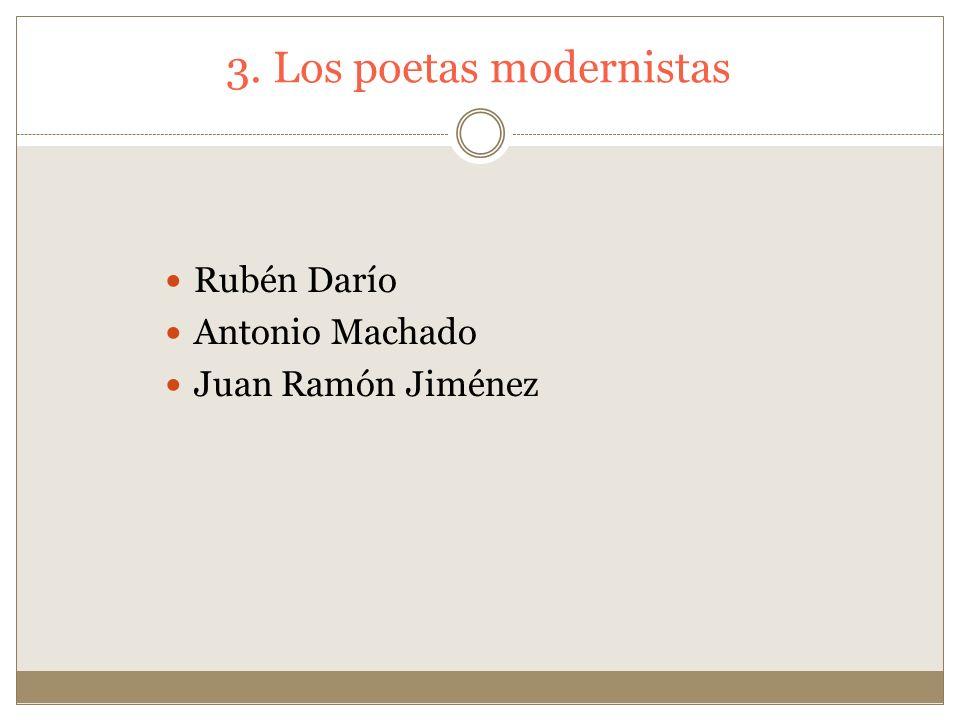 3. Los poetas modernistas Rubén Darío Antonio Machado Juan Ramón Jiménez