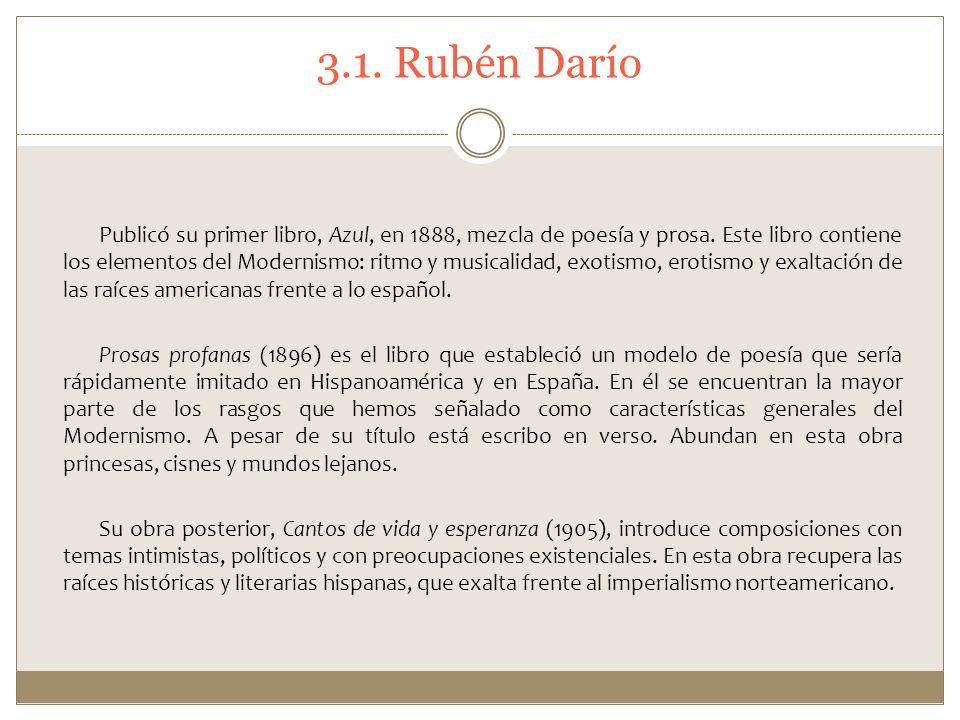 3.1. Rubén Darío Publicó su primer libro, Azul, en 1888, mezcla de poesía y prosa. Este libro contiene los elementos del Modernismo: ritmo y musicalid