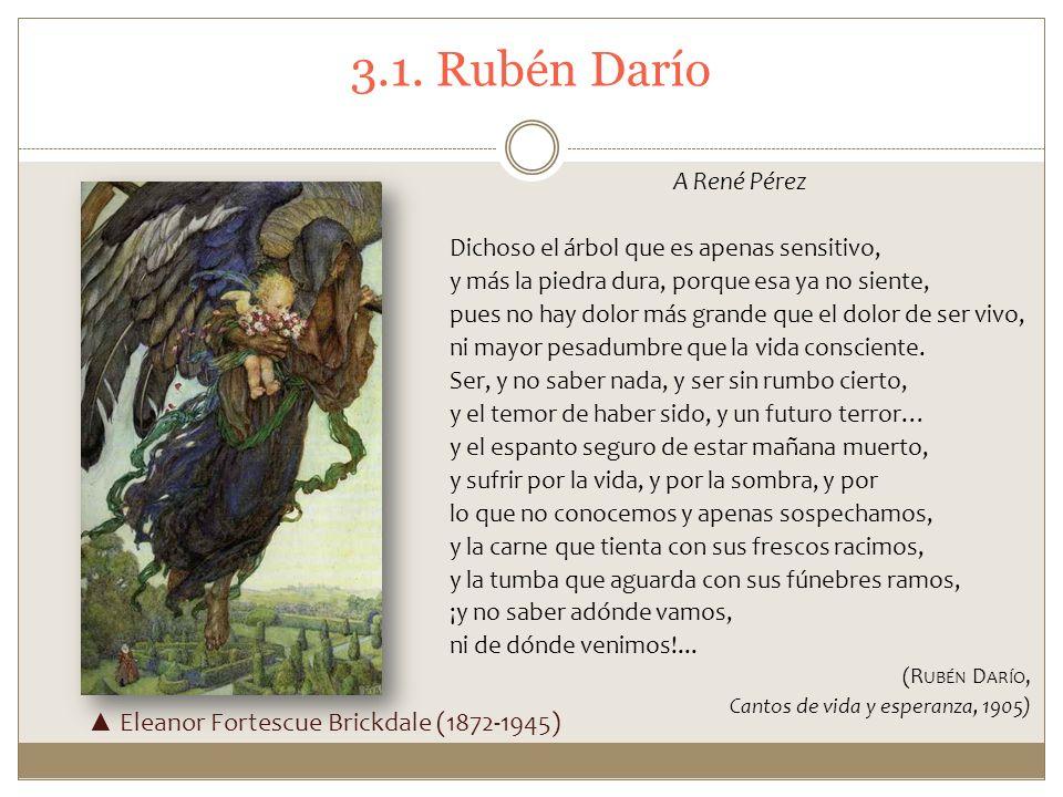 3.1. Rubén Darío A René Pérez Dichoso el árbol que es apenas sensitivo, y más la piedra dura, porque esa ya no siente, pues no hay dolor más grande qu