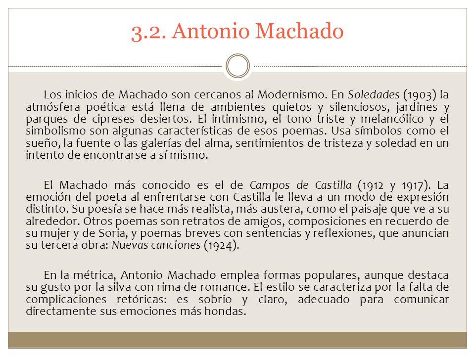 3.2. Antonio Machado Los inicios de Machado son cercanos al Modernismo. En Soledades (1903) la atmósfera poética está llena de ambientes quietos y sil