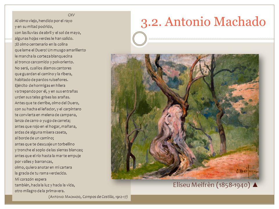3.2. Antonio Machado CXV Al olmo viejo, hendido por el rayo y en su mitad podrido, con las lluvias de abril y el sol de mayo, algunas hojas verdes le