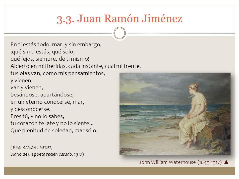 3.3. Juan Ramón Jiménez En ti estás todo, mar, y sin embargo, ¡qué sin ti estás, qué solo, qué lejos, siempre, de ti mismo! Abierto en mil heridas, ca