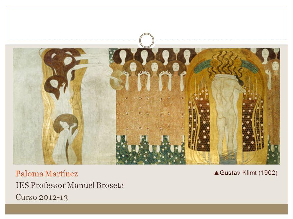 Paloma Martínez IES Professor Manuel Broseta Curso 2012-13 Gustav Klimt (1902)
