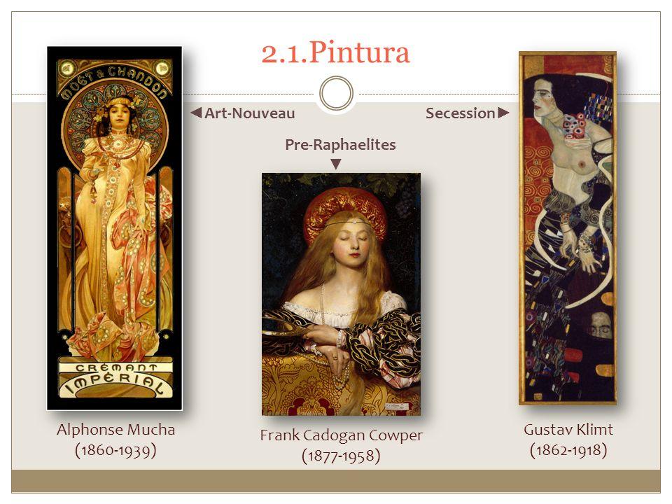 2.1.Pintura Alphonse Mucha (1860-1939) Frank Cadogan Cowper (1877-1958) Gustav Klimt (1862-1918) Art-Nouveau Secession Pre-Raphaelites