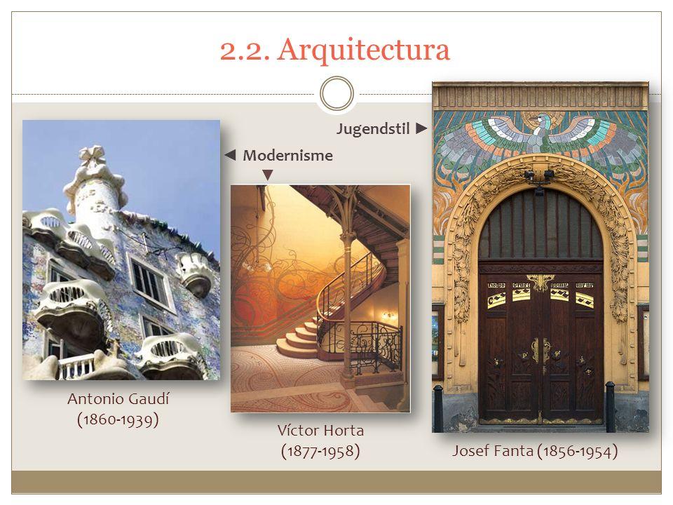 2.2. Arquitectura Antonio Gaudí (1860-1939) Víctor Horta (1877-1958) Josef Fanta (1856-1954) Modernisme Jugendstil