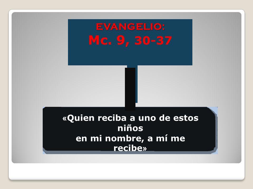 Lectura del Santo Evangelio según San Marcos (9,30-37) El hijo del hombre va a ser entregado. Quien quiera ser el primero, que sea el servidor de todo
