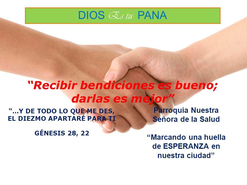 …Y DE TODO LO QUE ME DES, EL DIEZMO APARTARÉ PARA TI GÉNESIS 28, 22 DIOS Es tu PANA Recibir bendiciones es bueno; darlas es mejor