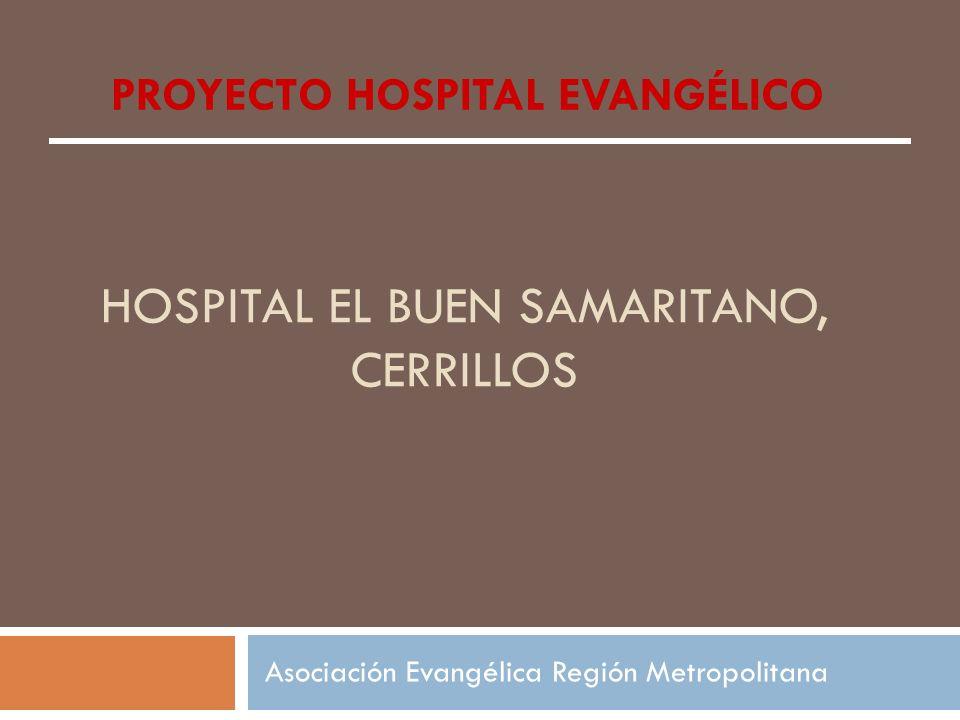 HOSPITAL EL BUEN SAMARITANO, CERRILLOS Asociación Evangélica Región Metropolitana PROYECTO HOSPITAL EVANGÉLICO
