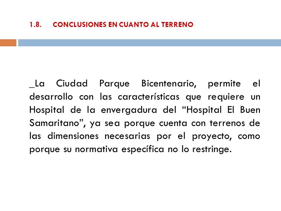 1.8. CONCLUSIONES EN CUANTO AL TERRENO _La Ciudad Parque Bicentenario, permite el desarrollo con las características que requiere un Hospital de la en