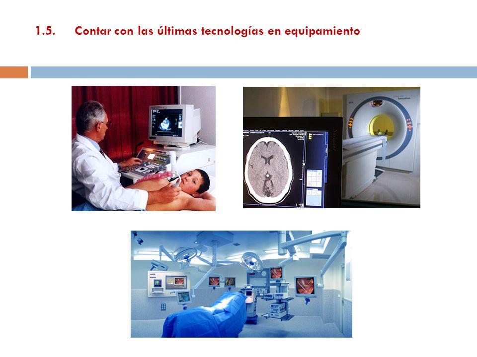 1.5. Contar con las últimas tecnologías en equipamiento