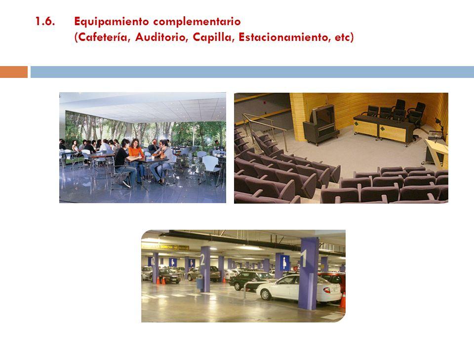 1.6. Equipamiento complementario (Cafetería, Auditorio, Capilla, Estacionamiento, etc)