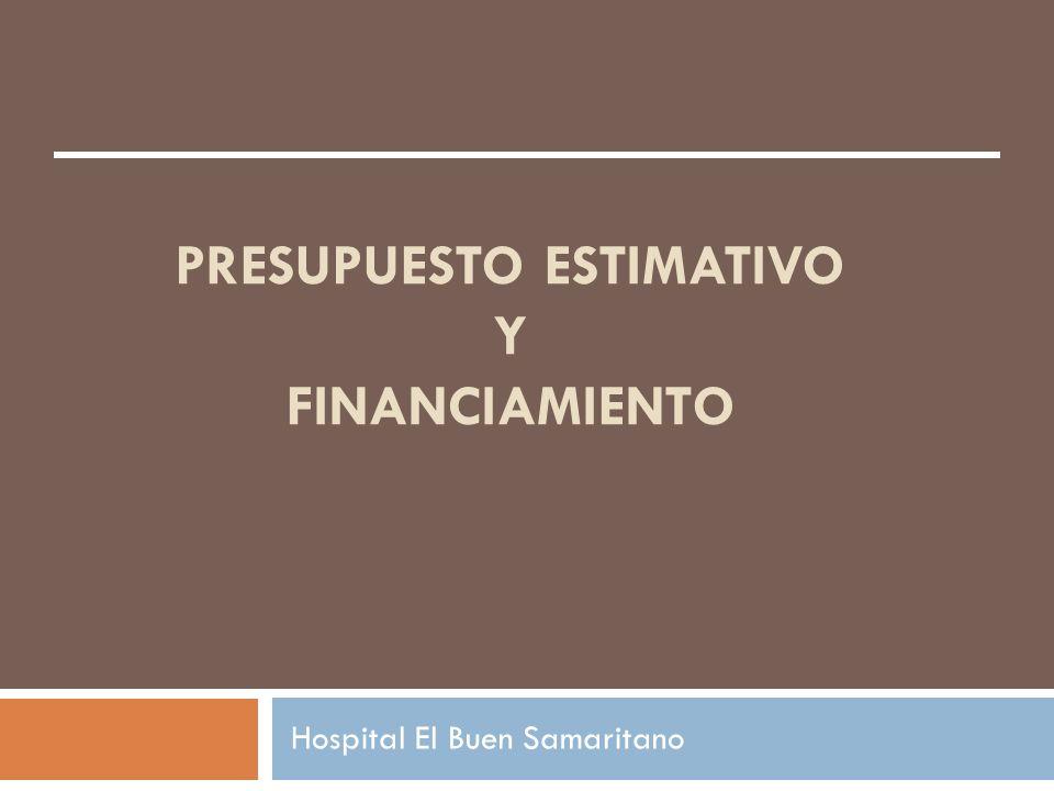 PRESUPUESTO ESTIMATIVO Y FINANCIAMIENTO Hospital El Buen Samaritano