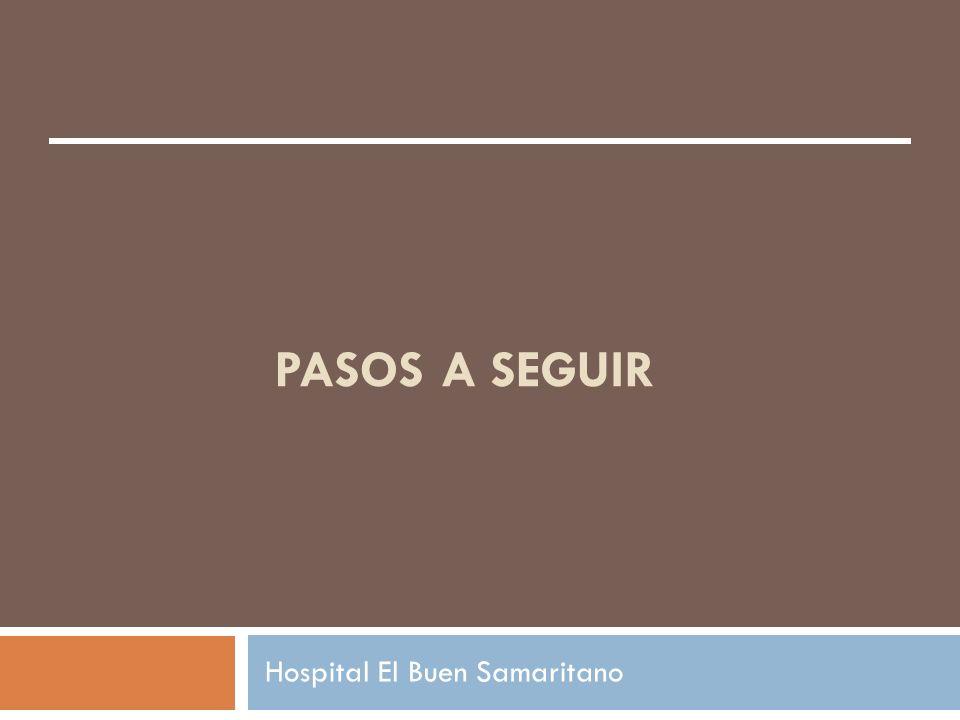PASOS A SEGUIR Hospital El Buen Samaritano