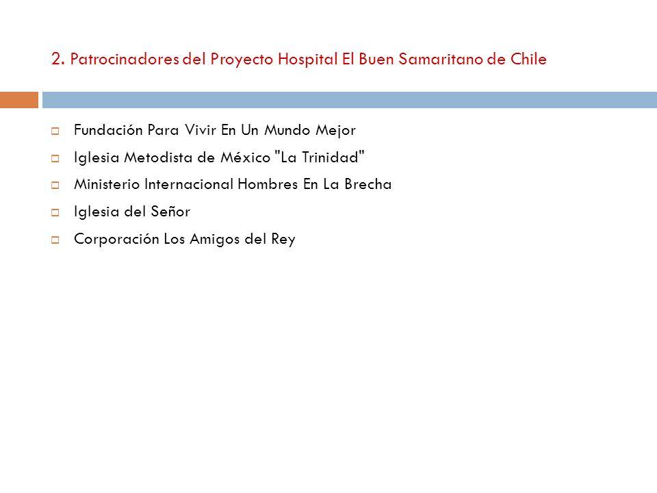 2. Patrocinadores del Proyecto Hospital El Buen Samaritano de Chile Fundación Para Vivir En Un Mundo Mejor Iglesia Metodista de México
