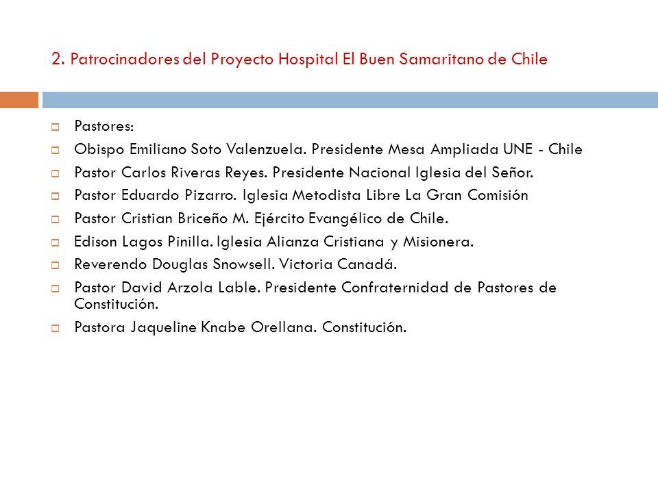 2. Patrocinadores del Proyecto Hospital El Buen Samaritano de Chile Pastores: Obispo Emiliano Soto Valenzuela. Presidente Mesa Ampliada UNE - Chile Pa
