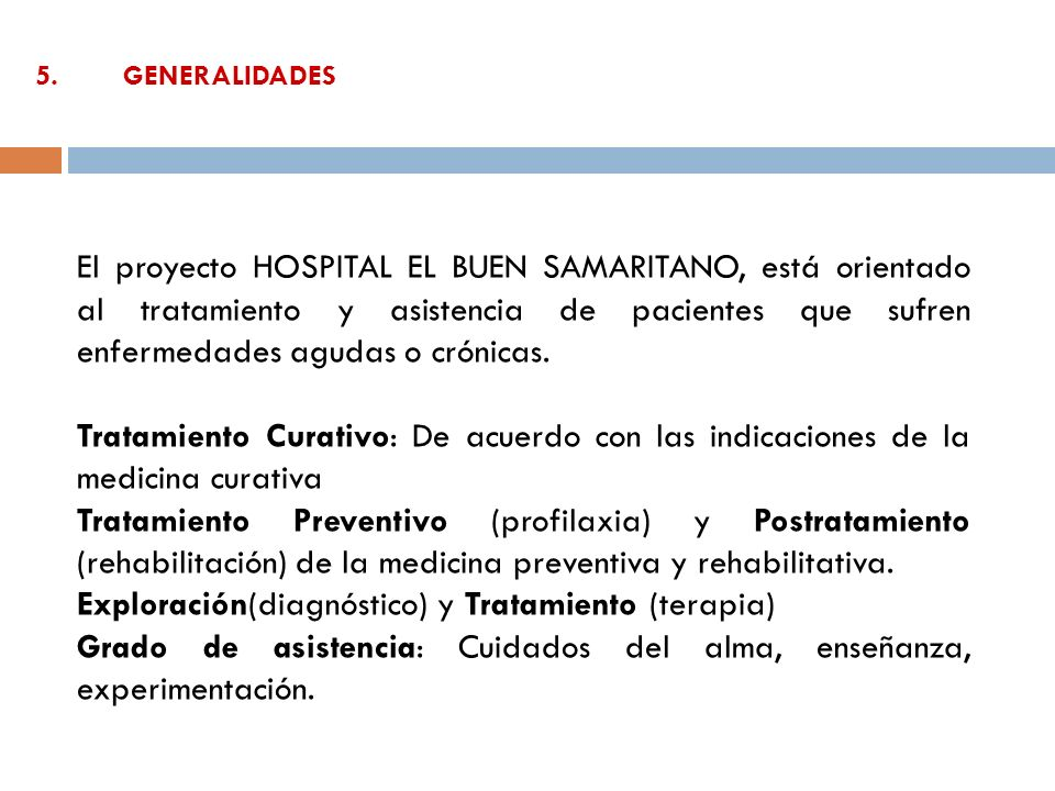 5.GENERALIDADES El proyecto HOSPITAL EL BUEN SAMARITANO, está orientado al tratamiento y asistencia de pacientes que sufren enfermedades agudas o crón