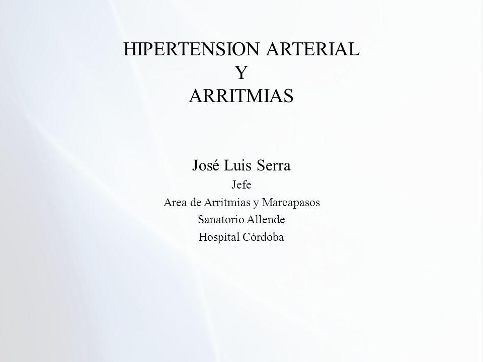 HIPERTENSION ARTERIAL Y ARRITMIAS José Luis Serra Jefe Area de Arritmias y Marcapasos Sanatorio Allende Hospital Córdoba