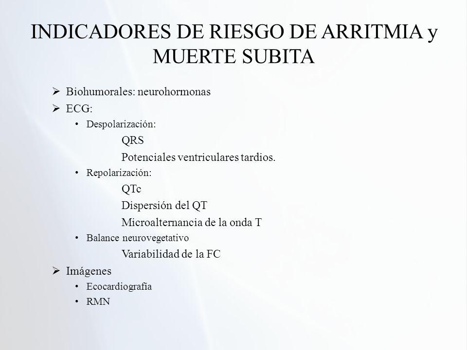 INDICADORES DE RIESGO DE ARRITMIA y MUERTE SUBITA Biohumorales: neurohormonas ECG: Despolarización: QRS Potenciales ventriculares tardios. Repolarizac