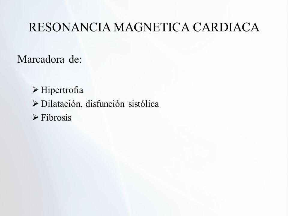 RESONANCIA MAGNETICA CARDIACA Marcadora de: Hipertrofia Dilatación, disfunción sistólica Fibrosis