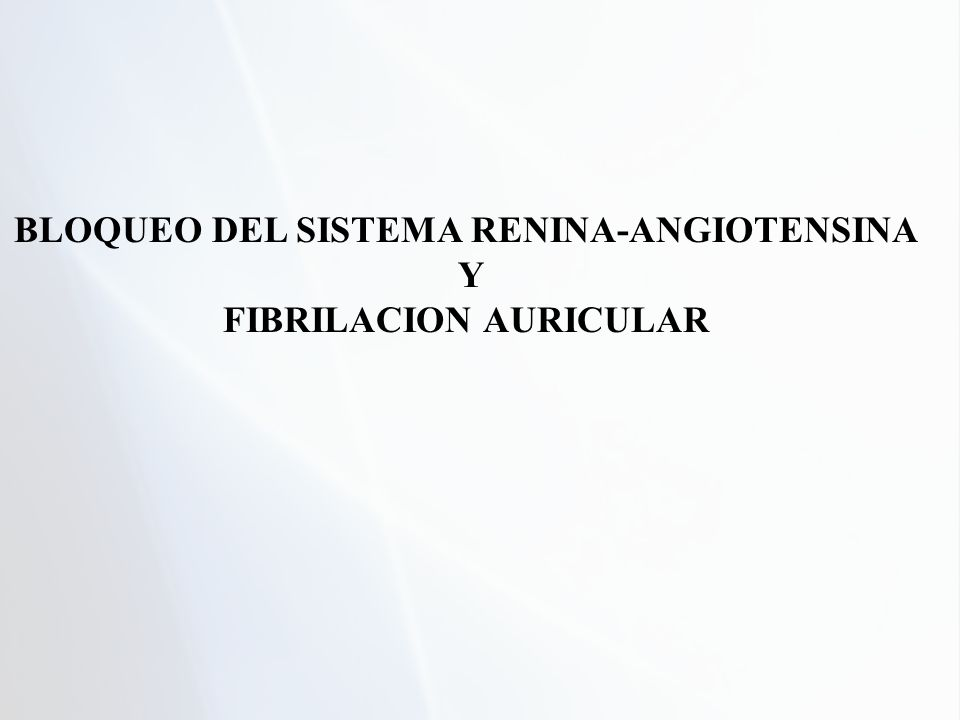 BLOQUEO DEL SISTEMA RENINA-ANGIOTENSINA Y FIBRILACION AURICULAR
