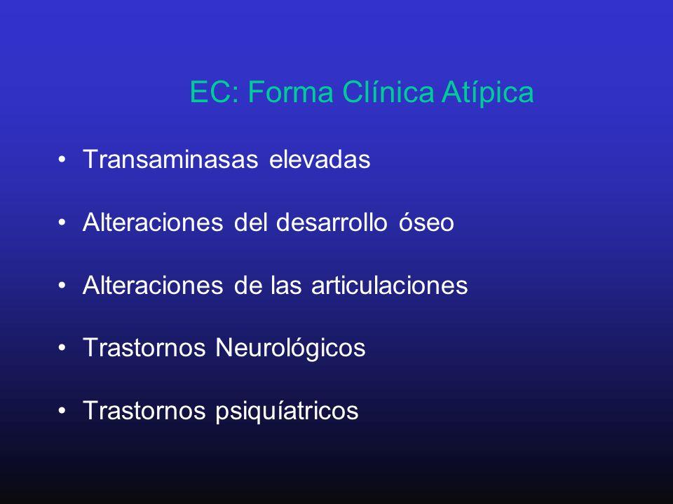 EC: Forma Clínica Atípica Transaminasas elevadas Alteraciones del desarrollo óseo Alteraciones de las articulaciones Trastornos Neurológicos Trastorno