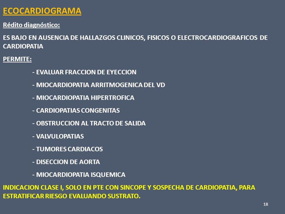 18 ECOCARDIOGRAMA Rédito diagnóstico: ES BAJO EN AUSENCIA DE HALLAZGOS CLINICOS, FISICOS O ELECTROCARDIOGRAFICOS DE CARDIOPATIA PERMITE: - EVALUAR FRA