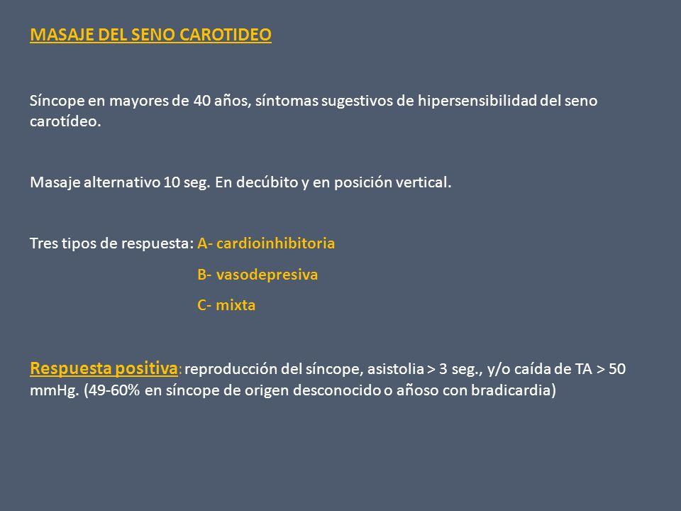 MASAJE DEL SENO CAROTIDEO Síncope en mayores de 40 años, síntomas sugestivos de hipersensibilidad del seno carotídeo. Masaje alternativo 10 seg. En de