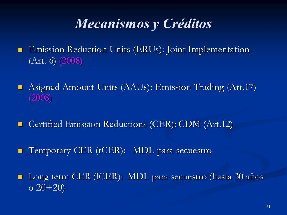 9 Mecanismos y Créditos Emission Reduction Units (ERUs): Joint Implementation (Art. 6) (2008) Emission Reduction Units (ERUs): Joint Implementation (A