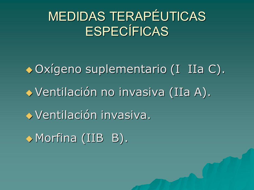 MEDIDAS TERAPÉUTICAS ESPECÍFICAS Oxígeno suplementario (I IIa C).