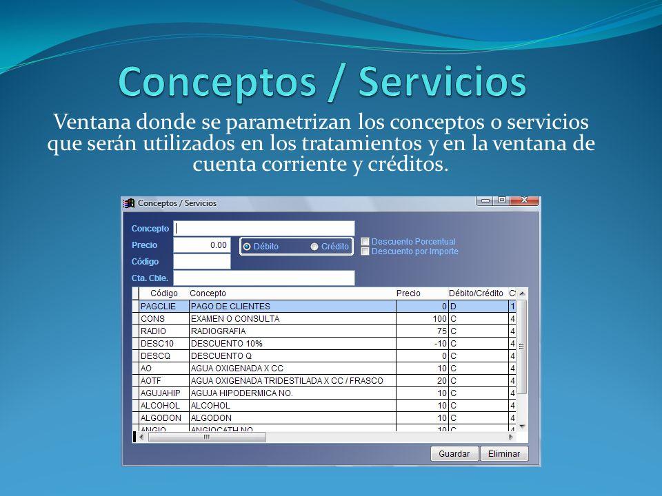 Ventana donde se parametrizan los conceptos o servicios que serán utilizados en los tratamientos y en la ventana de cuenta corriente y créditos.